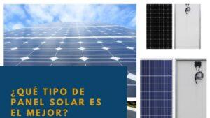 Qué tipo de panel solar es el mejor